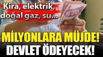 Kira, elektrik, doğal gaz, su ödemelerini devlet yapacak!