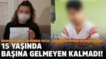 Annesinin dostu taciz, sığındığı erkek arkadaşı tecavüz etti
