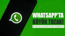 Whatsapp'ta sakın bu mesaja cevap vermeyin. Bu tuzağa dikkat!