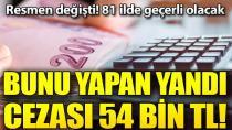 Resmen değişti! 81 ilde uygulanacak, 54 bin 555 lira cezası var...
