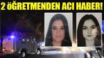 Korkunç kaza! 2 genç öğretmenden kahreden haber