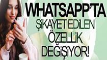 WhatsApp'ta şikayet edilen özellik değişiyor!